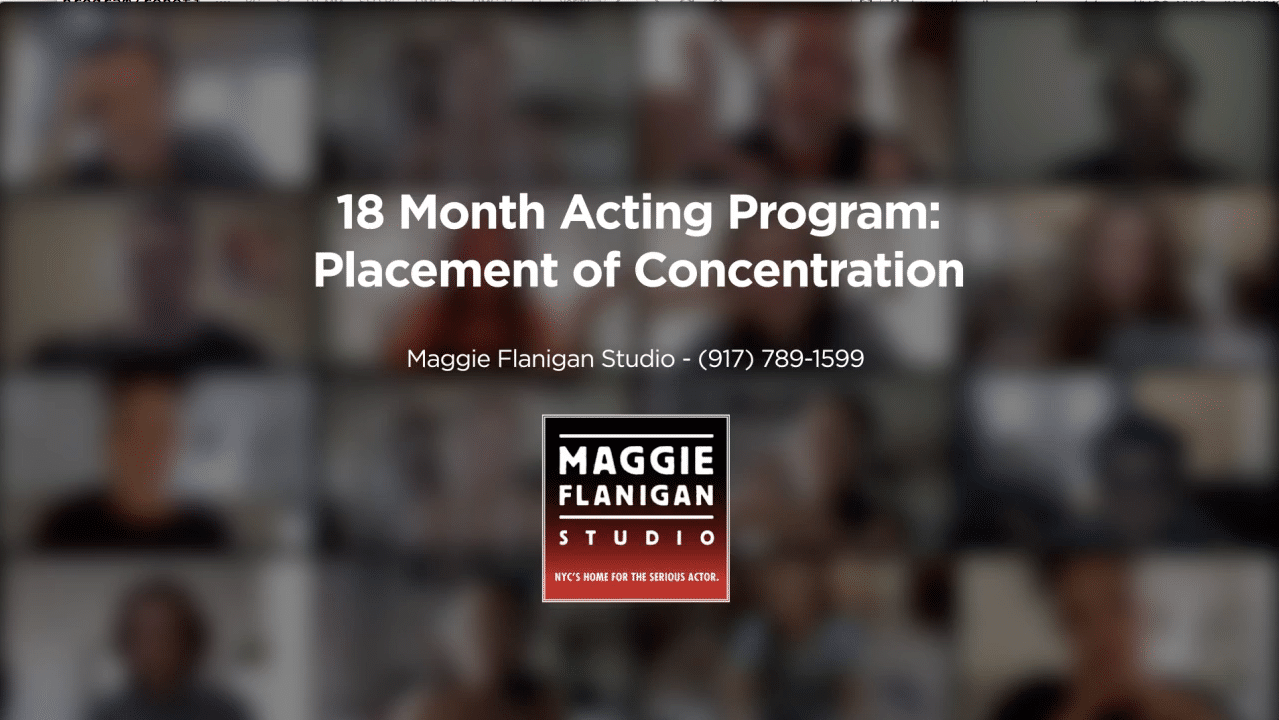 Placement of Concentration - 18 Month Acting Program - Maggie Flanigan Studio